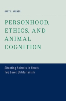 Personhood, Ethics, and Animal Cognition : Situating Animals in Hare's Two Level Utilitarianism, Hardback Book