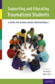 Supporting and Educating Traumatized Students : A Guide for School-Based Professionals, Hardback Book