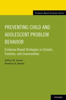 Preventing Child and Adolescent Problem Behavior : Evidence-Based Strategies in Schools, Families, and Communities, Paperback / softback Book