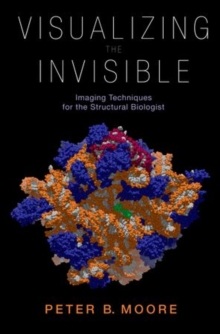 Visualizing the Invisible : Imaging Techniques for the Structural Biologist, Hardback Book