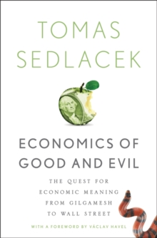 Economics of Good and Evil : The Quest for Economic Meaning from Gilgamesh to Wall Street, Hardback Book