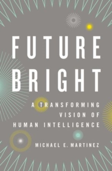 Future Bright : A Transforming Vision of Human Intelligence, Hardback Book