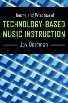 Theory and Practice of Technology-Based Music Instruction, Hardback Book