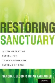 Restoring Sanctuary : A New Operating System for Trauma-Informed Systems of Care, Hardback Book