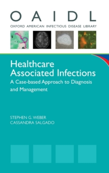 Healthcare Associated Infections : A Case-based Approach to Diagnosis and Management, Paperback / softback Book