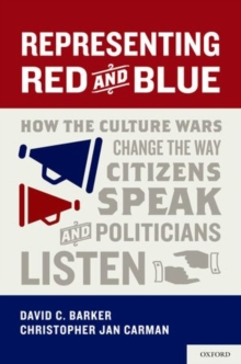 Representing Red and Blue : How the Culture Wars Change the Way Citizens Speak and Politicians Listen, Hardback Book