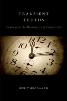 Transient Truths : An Essay in the Metaphysics of Propositions, Hardback Book