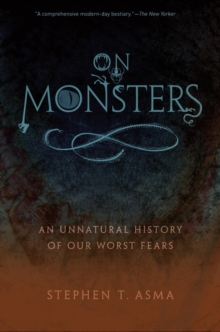 On Monsters : An Unnatural History of Our Worst Fears, Paperback Book
