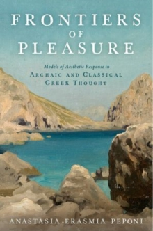 Frontiers of Pleasure : Models of Aesthetic Response in Archaic and Classical Greek Thought, Hardback Book