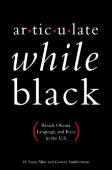 Articulate While Black : Barack Obama, Language, and Race in the U.S, Paperback / softback Book