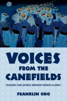 Voices from the Canefields : Folksongs from Japanese Immigrant Workers in Hawai'i, Hardback Book