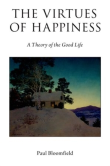 The Virtues of Happiness : A Theory of the Good Life, Hardback Book