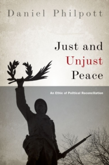 Just and Unjust Peace : An Ethic of Political Reconciliation, Hardback Book