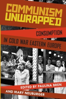 Communism Unwrapped : Consumption in Cold War Eastern Europe, Paperback / softback Book