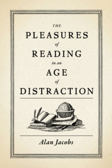The Pleasures of Reading in an Age of Distraction, EPUB eBook