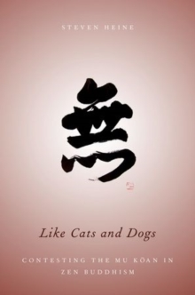 Like Cats and Dogs : Contesting the Mu Koan in Zen Buddhism, Hardback Book