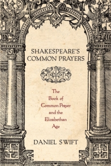 Shakespeare's Common Prayers : The Book of Common Prayer and the Elizabethan Age, Hardback Book