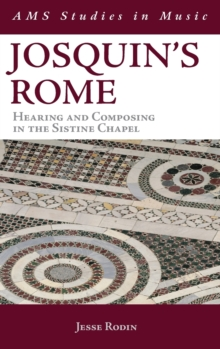 Josquin's Rome : Hearing and Composing in the Sistine Chapel, Hardback Book