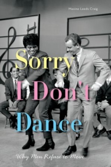Sorry I Don't Dance : Why Men Refuse to Move, Paperback / softback Book