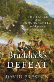 Braddock's Defeat : The Battle of the Monongahela and the Road to Revolution, Hardback Book