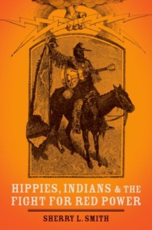 Hippies, Indians, and the Fight for Red Power, Hardback Book