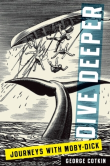 Dive Deeper : Journeys with Moby-Dick, Paperback Book