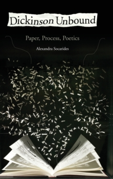 Dickinson Unbound : Paper, Process, Poetics, Hardback Book