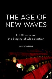 The Age of New Waves : Art Cinema and the Staging of Globalization, Hardback Book