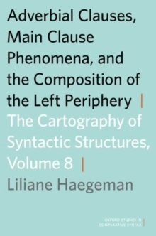 Adverbial Clauses, Main Clause Phenomena, and Composition of the Left Periphery : The Cartography of Syntactic Structures, Volume 8, Paperback / softback Book