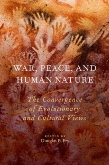 War, Peace, and Human Nature : The Convergence of Evolutionary and Cultural Views, Hardback Book