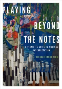 Playing Beyond the Notes : A Pianist's Guide to Musical Interpretation, Paperback / softback Book