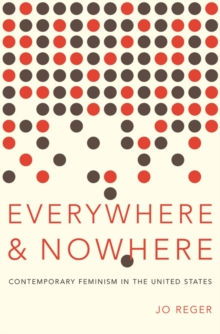Everywhere and Nowhere : The State of Contemporary Feminism in the United States, Paperback Book