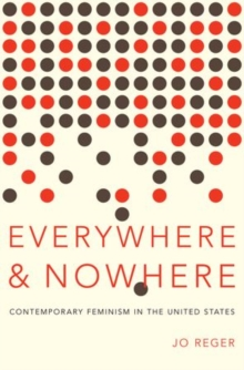 Everywhere and Nowhere : The State of Contemporary Feminism in the United States, Hardback Book