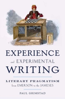 Experience and Experimental Writing : Literary Pragmatism from Emerson to the Jameses, Hardback Book