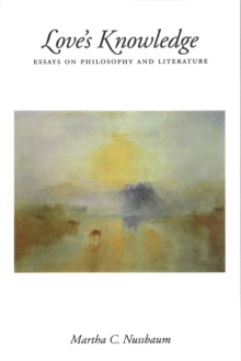 Love's Knowledge: Essays on Philosophy and Literature : Essays on Philosophy and Literature, EPUB eBook