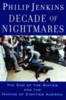 Decade of Nightmares : The End of the Sixties and the Making of Eighties America, EPUB eBook
