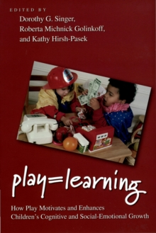 Play = Learning : How Play Motivates and Enhances Children's Cognitive and Social-Emotional Growth, EPUB eBook