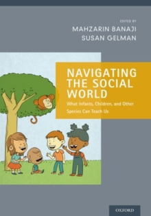 Navigating the Social World : What Infants, Children, and Other Species Can Teach Us, Hardback Book