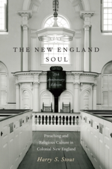The New England Soul : Preaching and Religious Culture in Colonial New England, Paperback / softback Book