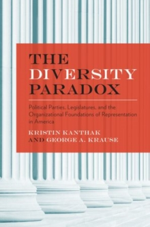 The Diversity Paradox : Parties, Legislatures, and the Organizational Foundations of Representation in America, Paperback / softback Book