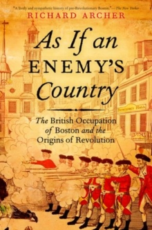 As If an Enemy's Country : The British Occupation of Boston and the Origins of Revolution, Paperback / softback Book