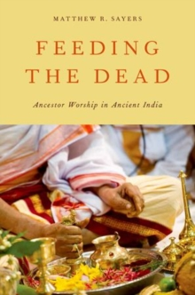 Feeding the Dead : Ancestor Worship in Ancient India, Paperback / softback Book