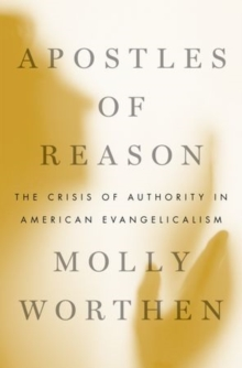 Apostles of Reason : The Crisis of Authority in American Evangelicalism, Hardback Book
