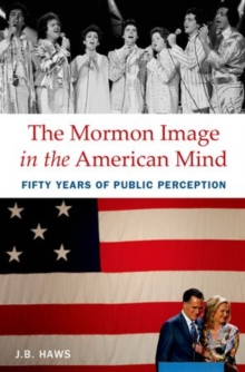 The Mormon Image in the American Mind : Fifty Years of Public Perception, Hardback Book