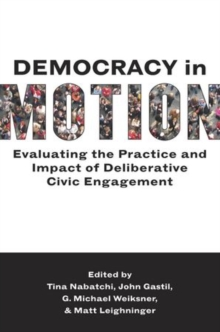 Democracy in Motion : Evaluating the Practice and Impact of Deliberative Civic Engagement, Paperback / softback Book