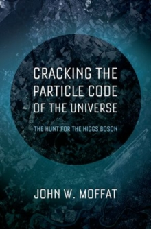 Cracking the Particle Code of the Universe, Hardback Book