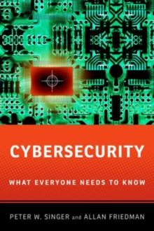 Cybersecurity and Cyberwar : What Everyone Needs to Know (R), Hardback Book