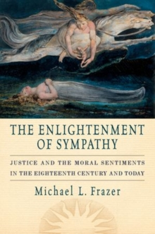 The Enlightenment of Sympathy : Justice and the Moral Sentiments in the Eighteenth Century and Today, Paperback / softback Book