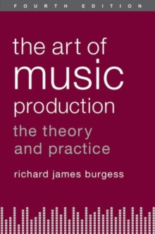 The Art of Music Production : The Theory and Practice, Hardback Book