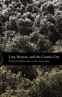Law, Reason, and the Cosmic City : Political Philosophy in the Early Stoa, Paperback / softback Book